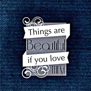 things are beautiful if you love them