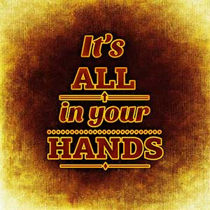it's all in your hands